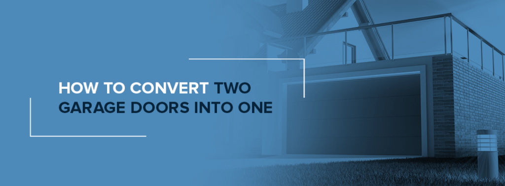 How to Convert Two Garage Doors Into One