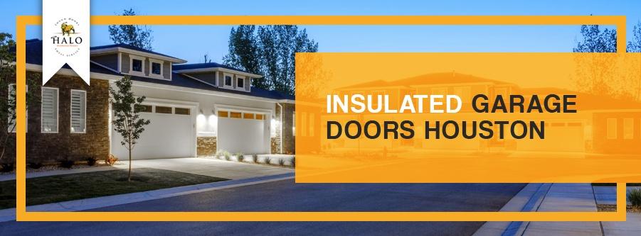 Insulated Garage Doors Houston