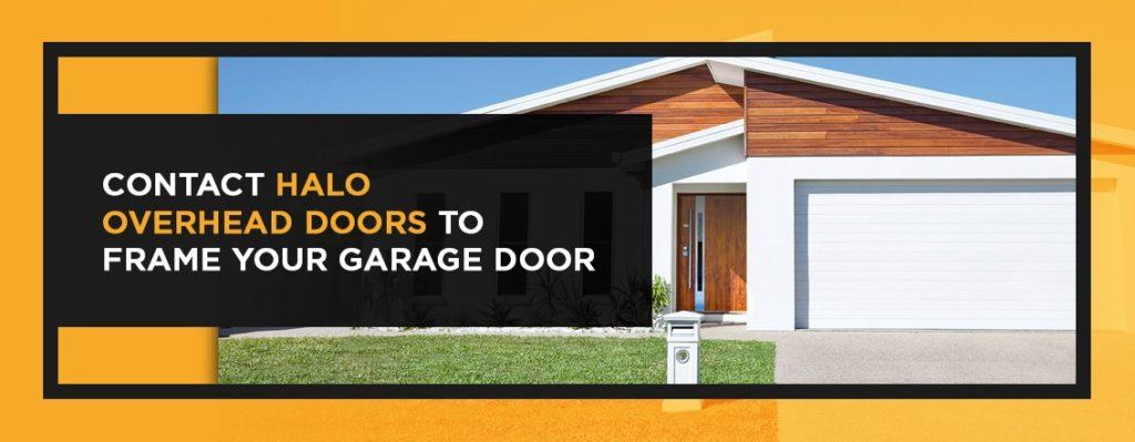 Contact Halo Overhead Doors to Frame Your Garage Door